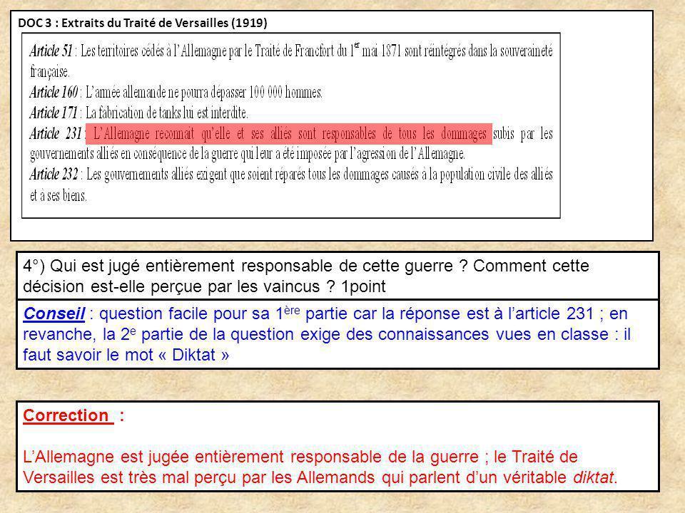 DOC 3 : Extraits du Traité de Versailles (1919) 4°) Qui est jugé entièrement responsable de cette guerre ? Comment cette décision est-elle perçue par