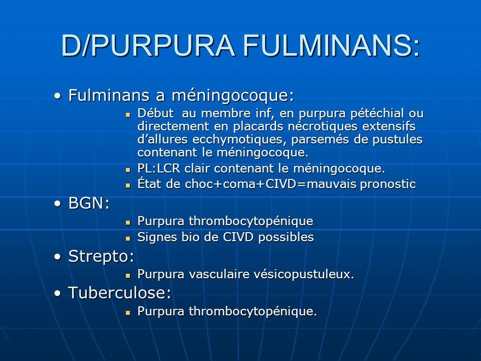 D/PURPURA FULMINANS: Fulminans a méningocoque:Fulminans a méningocoque: Début au membre inf, en purpura pétéchial ou directement en placards nécrotiqu