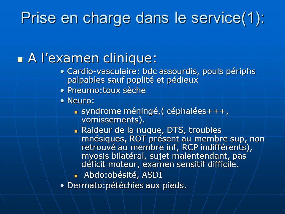 Prise en charge dans le service(1): A lexamen clinique: A lexamen clinique: Cardio-vasculaire: bdc assourdis, pouls périphs palpables sauf poplité et