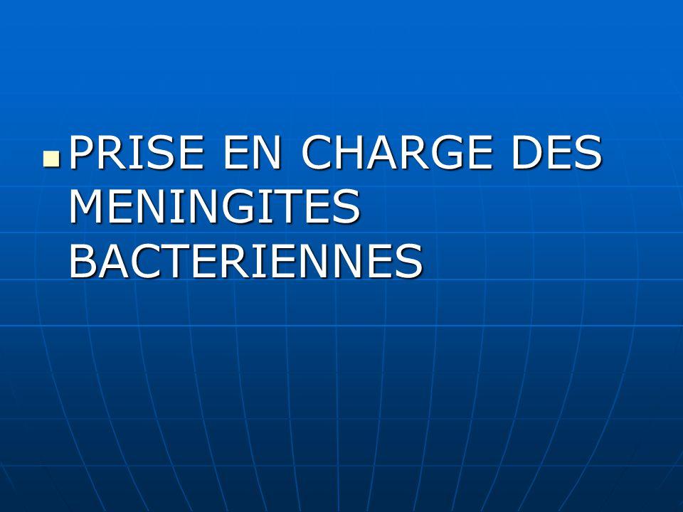 PRISE EN CHARGE DES MENINGITES BACTERIENNES PRISE EN CHARGE DES MENINGITES BACTERIENNES