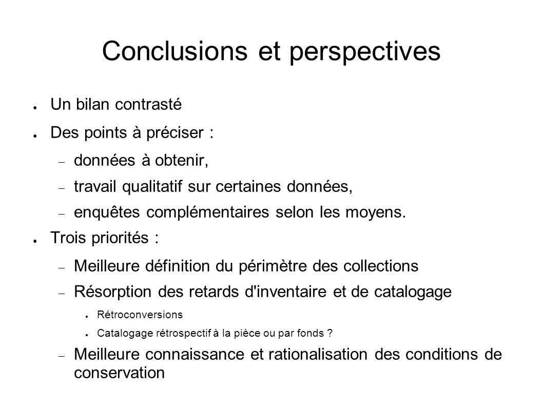 Conclusions et perspectives Un bilan contrasté Des points à préciser : données à obtenir, travail qualitatif sur certaines données, enquêtes complémen