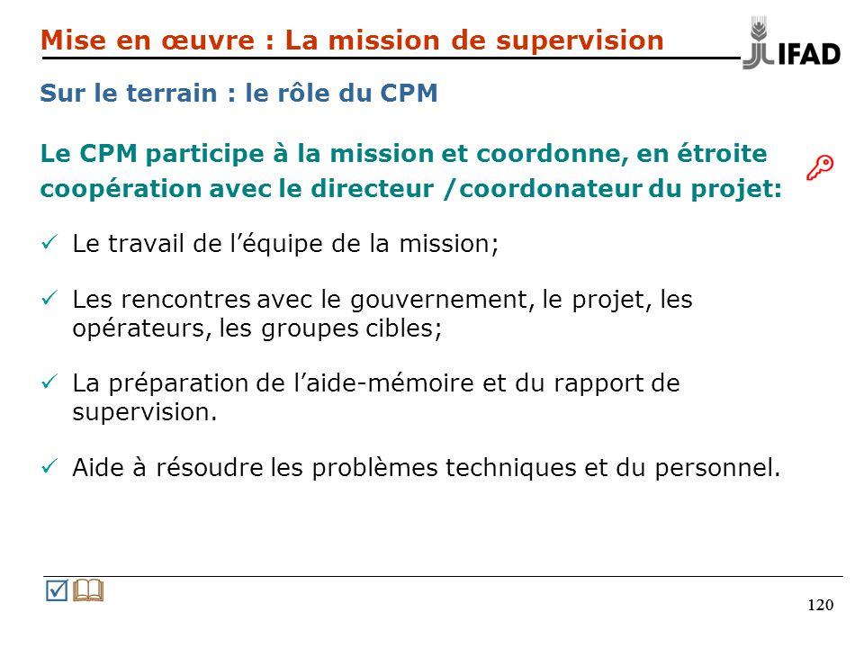 120 Le CPM participe à la mission et coordonne, en étroite coopération avec le directeur /coordonateur du projet: Le travail de léquipe de la mission;