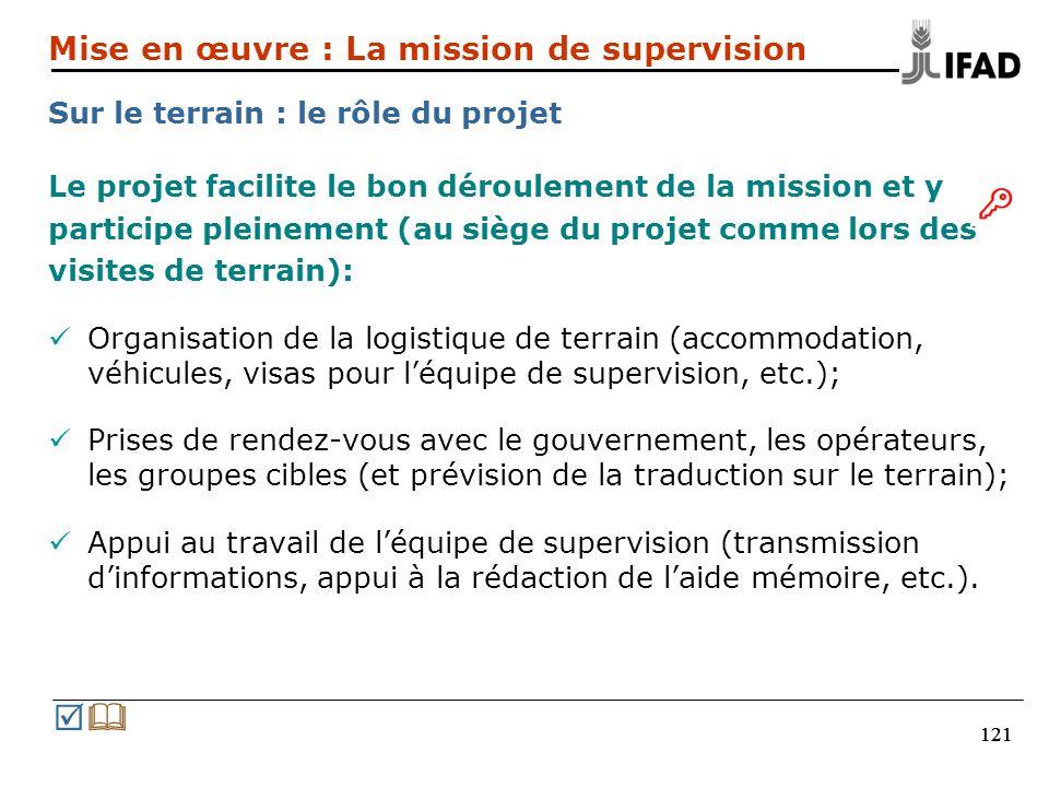 121 Le projet facilite le bon déroulement de la mission et y participe pleinement (au siège du projet comme lors des visites de terrain): Organisation
