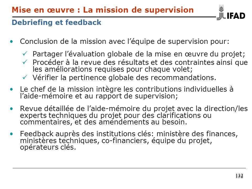 132 Conclusion de la mission avec léquipe de supervision pour: Partager lévaluation globale de la mise en œuvre du projet; Procéder à la revue des rés