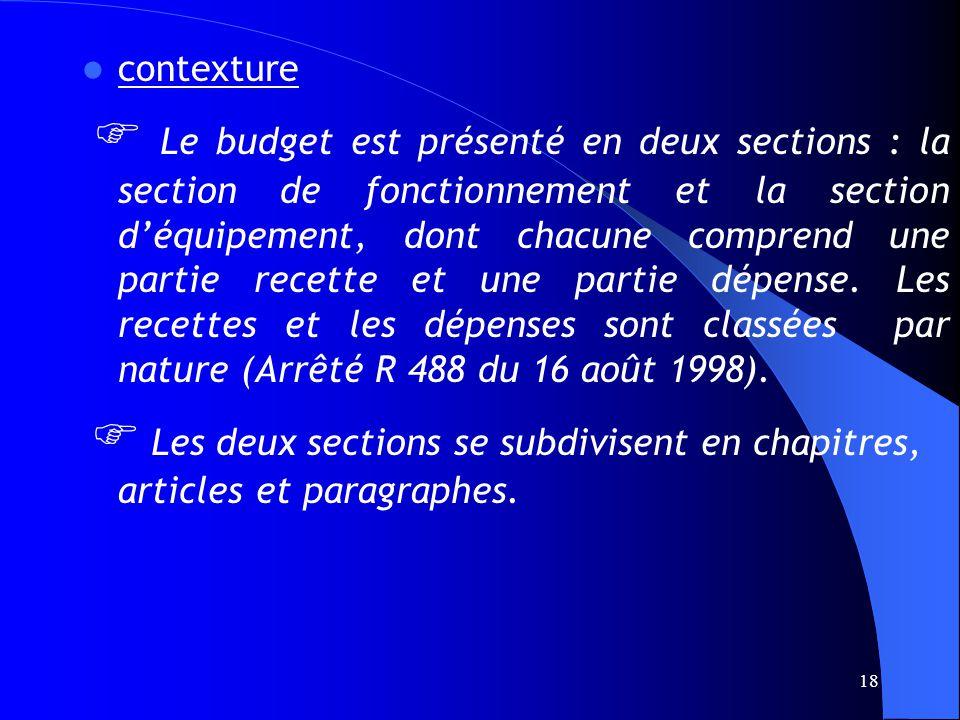 18 contexture Le budget est présenté en deux sections : la section de fonctionnement et la section déquipement, dont chacune comprend une partie recette et une partie dépense.