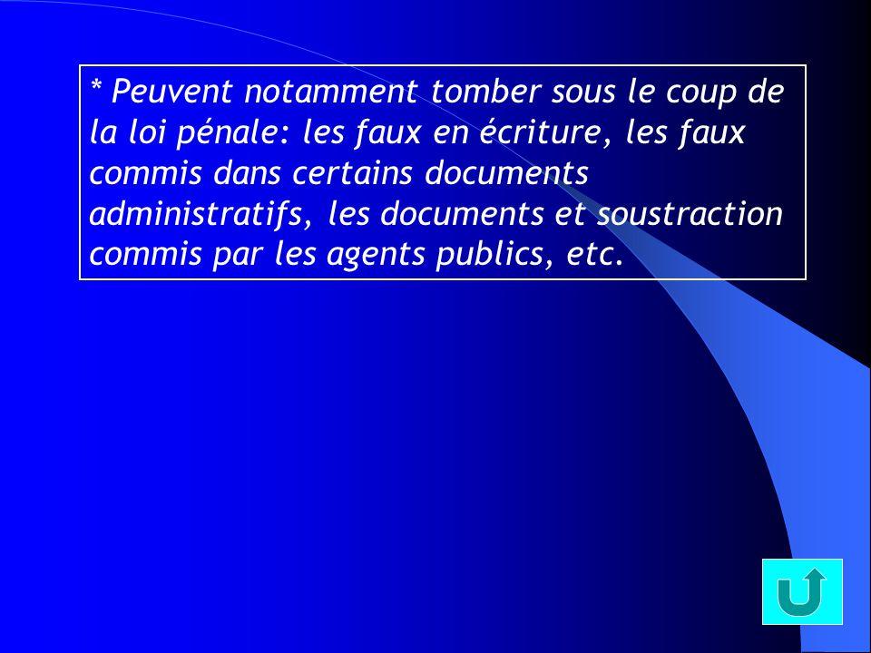 32 * Peuvent notamment tomber sous le coup de la loi pénale: les faux en écriture, les faux commis dans certains documents administratifs, les documents et soustraction commis par les agents publics, etc.