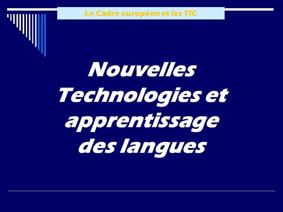 Le Cadre européen et les TIC Nouvelles Technologies et apprentissage des langues