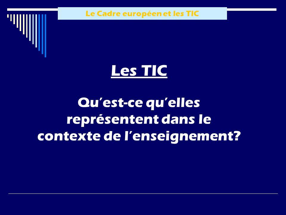 Le Cadre européen et les TIC Les TIC Quest-ce quelles représentent dans le contexte de lenseignement?