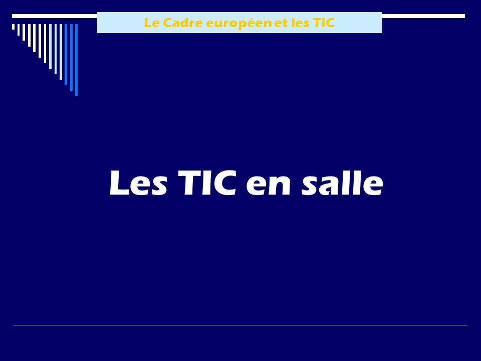 Le Cadre européen et les TIC Les TIC en salle