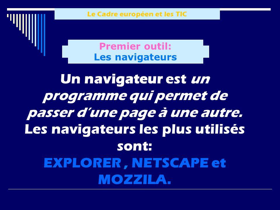 Le Cadre européen et les TIC Un navigateur est un programme qui permet de passer dune page à une autre. Les navigateurs les plus utilisés sont: EXPLOR