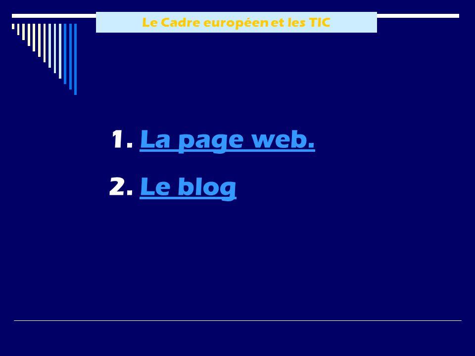 Le Cadre européen et les TIC 1. LLa page web. 2. LLe blog