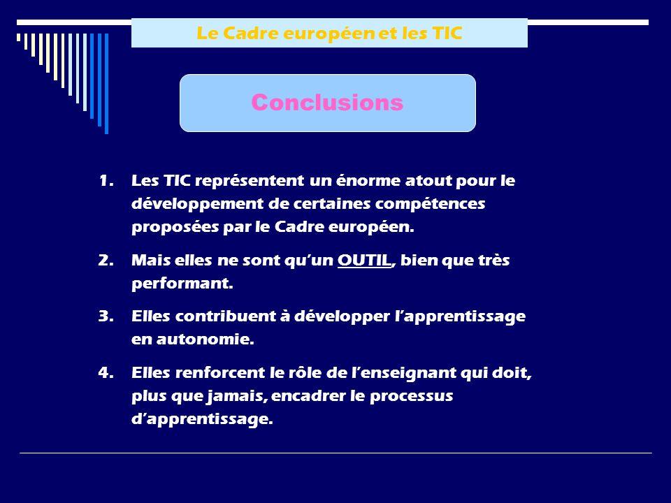 Le Cadre européen et les TIC Conclusions 1.Les TIC représentent un énorme atout pour le développement de certaines compétences proposées par le Cadre européen.