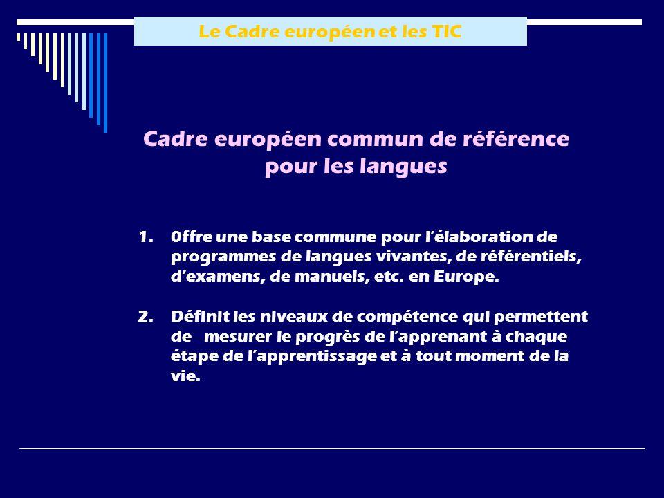 Le Cadre européen et les TIC 1.0ffre une base commune pour lélaboration de programmes de langues vivantes, de référentiels, dexamens, de manuels, etc.
