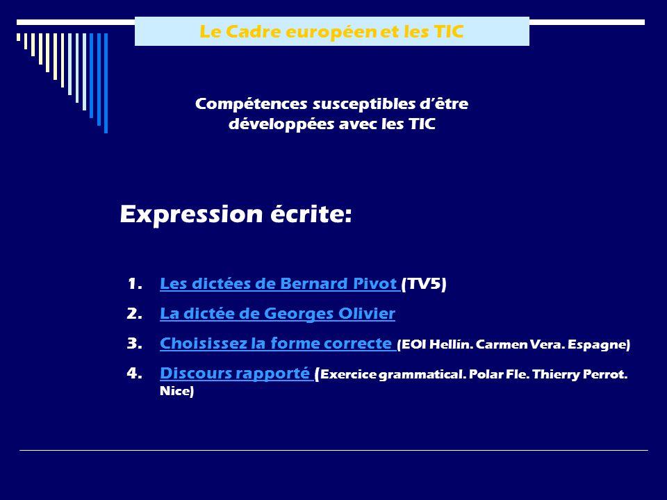 Le Cadre européen et les TIC Compétences susceptibles dêtre développées avec les TIC Expression écrite: 1.LLes dictées de Bernard Pivot (TV5) 2.LLa di