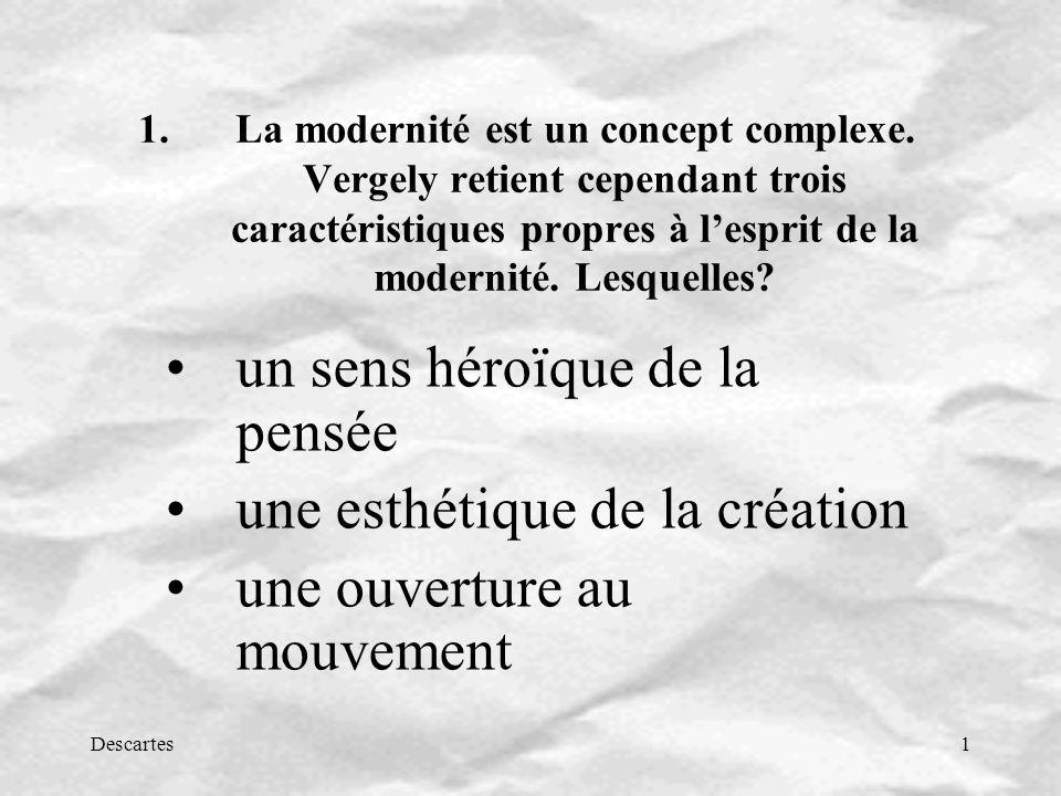 Descartes1 1.La modernité est un concept complexe. Vergely retient cependant trois caractéristiques propres à lesprit de la modernité. Lesquelles? un