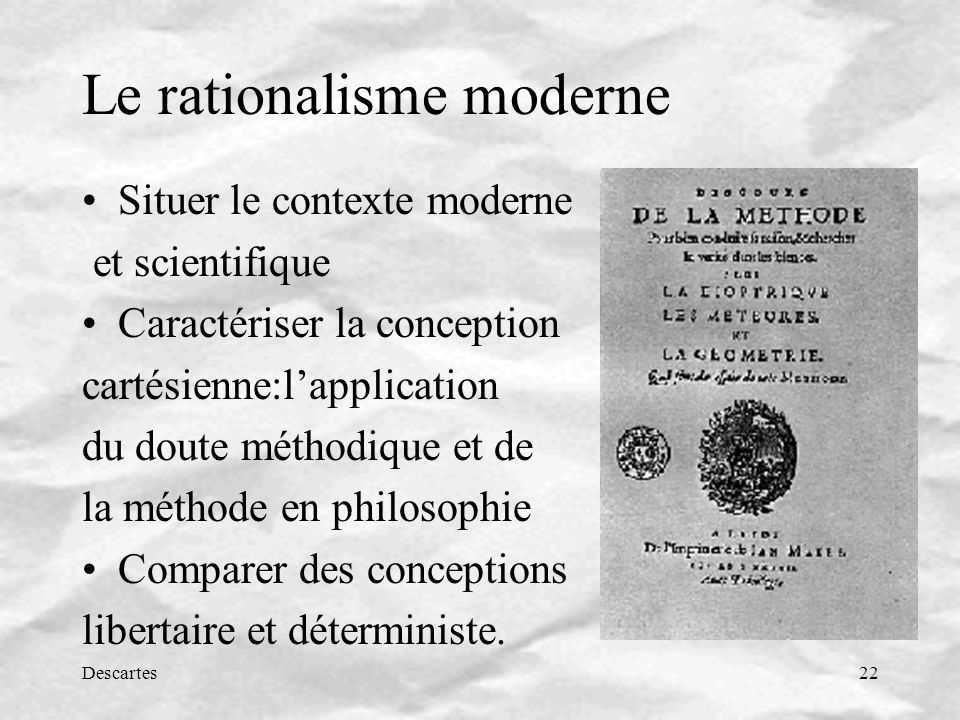Descartes22 Le rationalisme moderne Situer le contexte moderne et scientifique Caractériser la conception cartésienne:lapplication du doute méthodique