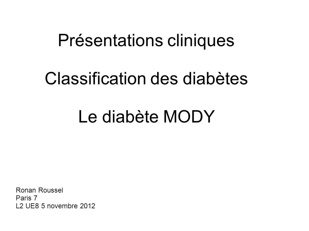 Présentations cliniques Classification des diabètes Le diabète MODY Ronan Roussel Paris 7 L2 UE8 5 novembre 2012