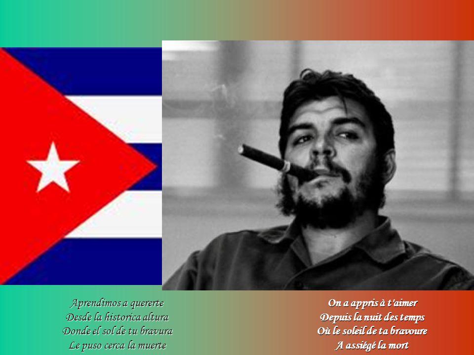 Seguiremos adelante Como junto a ti seguimos Y con Fidel te decimos Hasta Siempre Comandante Nous continuerons au devant Comme avant, nous continuerons Et comme Fidel, nous te dirons : A jamais Commandant