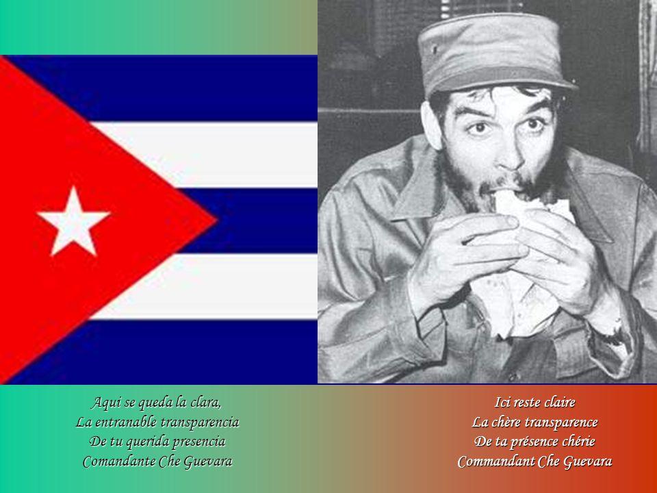 Aqui se queda la clara, La entranable transparencia De tu querida presencia Comandante Che Guevara Ici reste claire La chère transparence De ta présence chérie Commandant Che Guevara
