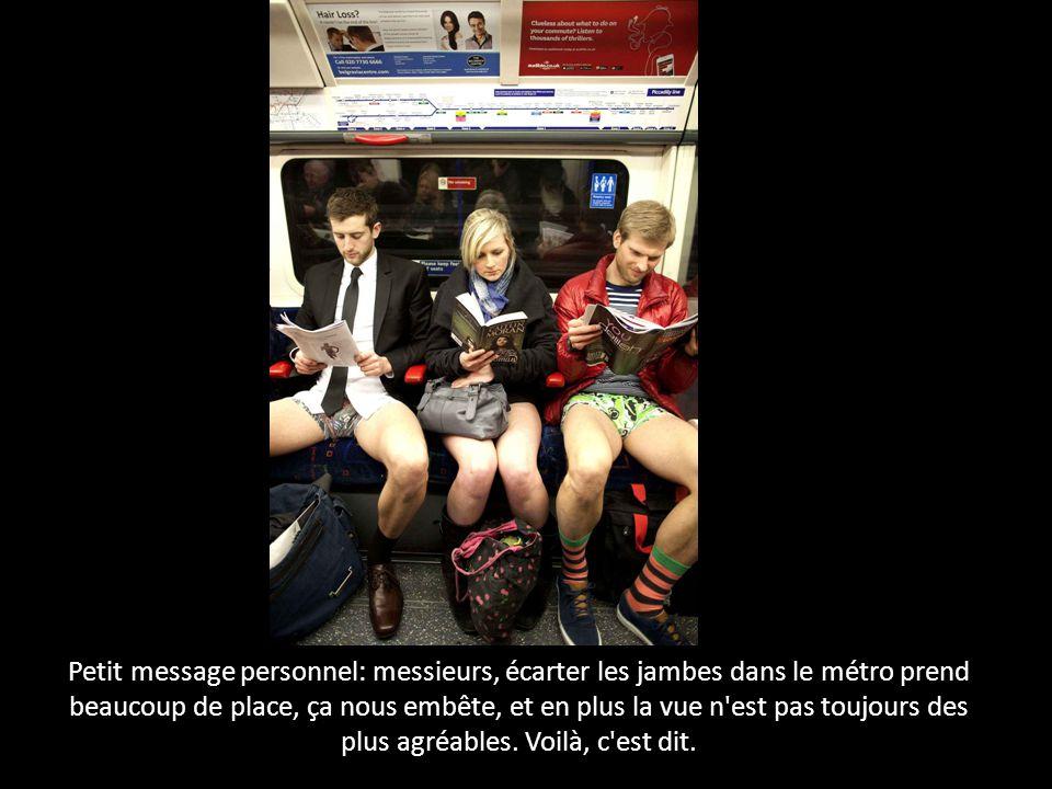 Petit message personnel: messieurs, écarter les jambes dans le métro prend beaucoup de place, ça nous embête, et en plus la vue n'est pas toujours des