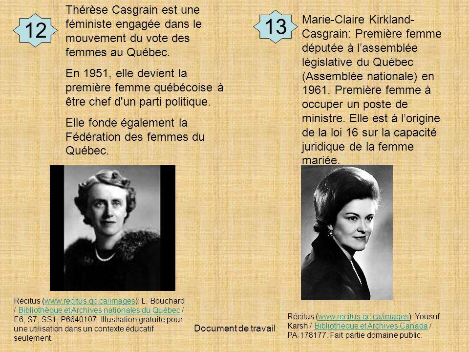 Document de travail 12 Thérèse Casgrain est une féministe engagée dans le mouvement du vote des femmes au Québec. En 1951, elle devient la première fe