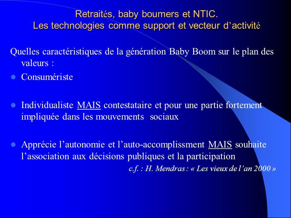 Retrait é s, baby boumers et NTIC. Les technologies comme support et vecteur d activit é Quelles caractéristiques de la génération Baby Boom sur le pl