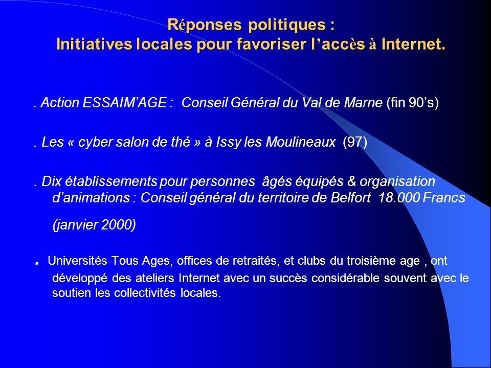R é ponses politiques : Initiatives locales pour favoriser l acc è s à Internet.. Action ESSAIMAGE : Conseil Général du Val de Marne (fin 90s). Les «