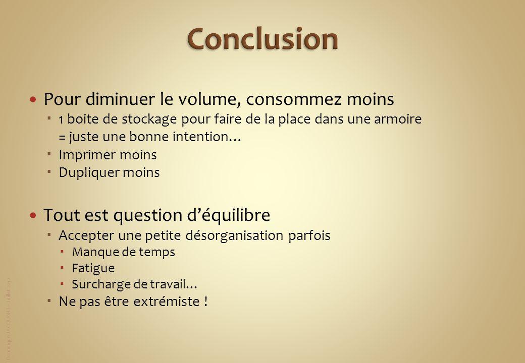 Dominique JACQUART – Juillet 2012 Pour diminuer le volume, consommez moins 1 boite de stockage pour faire de la place dans une armoire = juste une bon