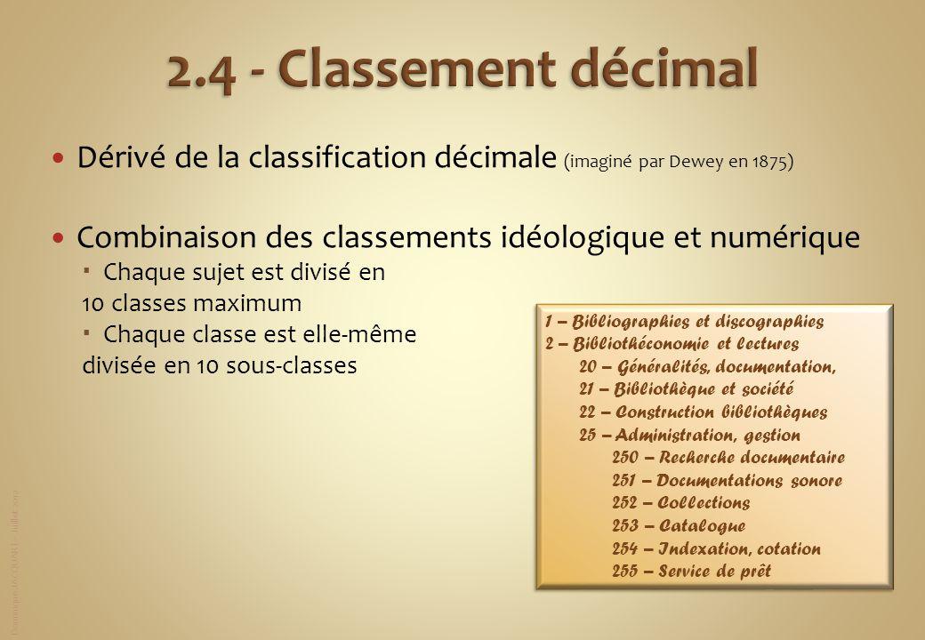 Dominique JACQUART – Juillet 2012 Dérivé de la classification décimale (imaginé par Dewey en 1875) Combinaison des classements idéologique et numériqu