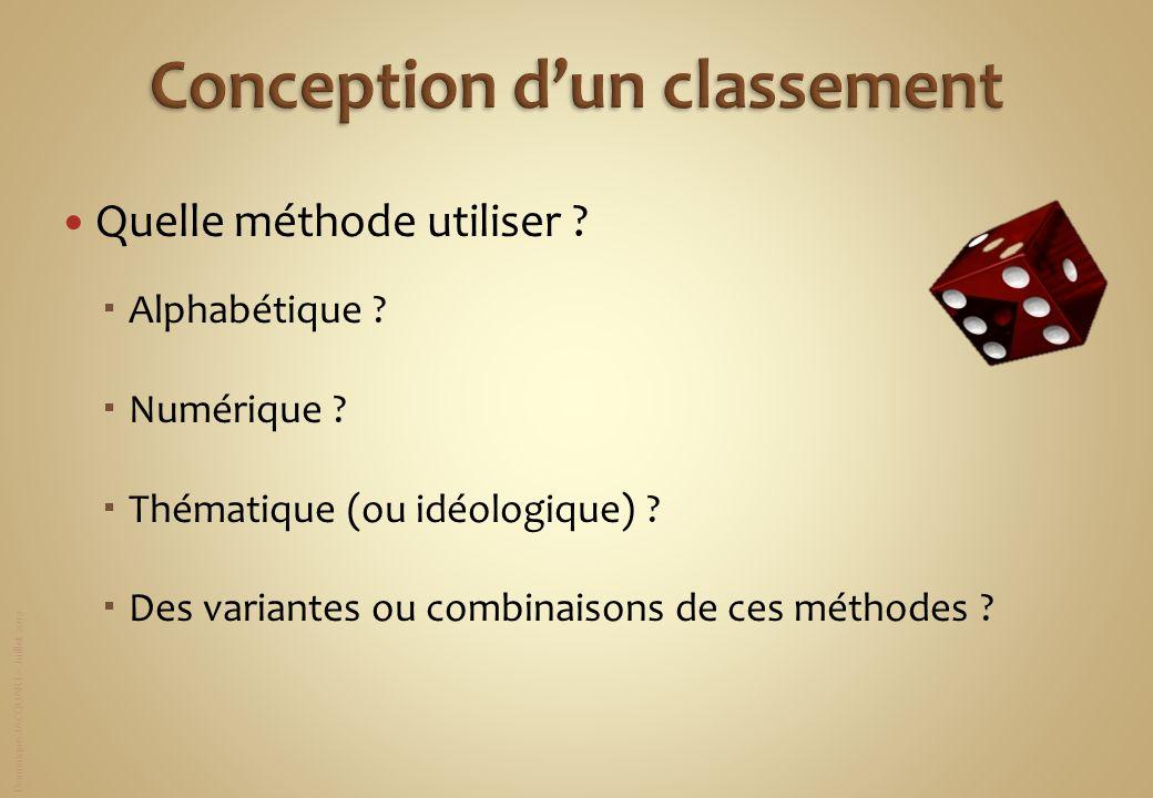 Dominique JACQUART – Juillet 2012 Quelle méthode utiliser ? Alphabétique ? Numérique ? Thématique (ou idéologique) ? Des variantes ou combinaisons de