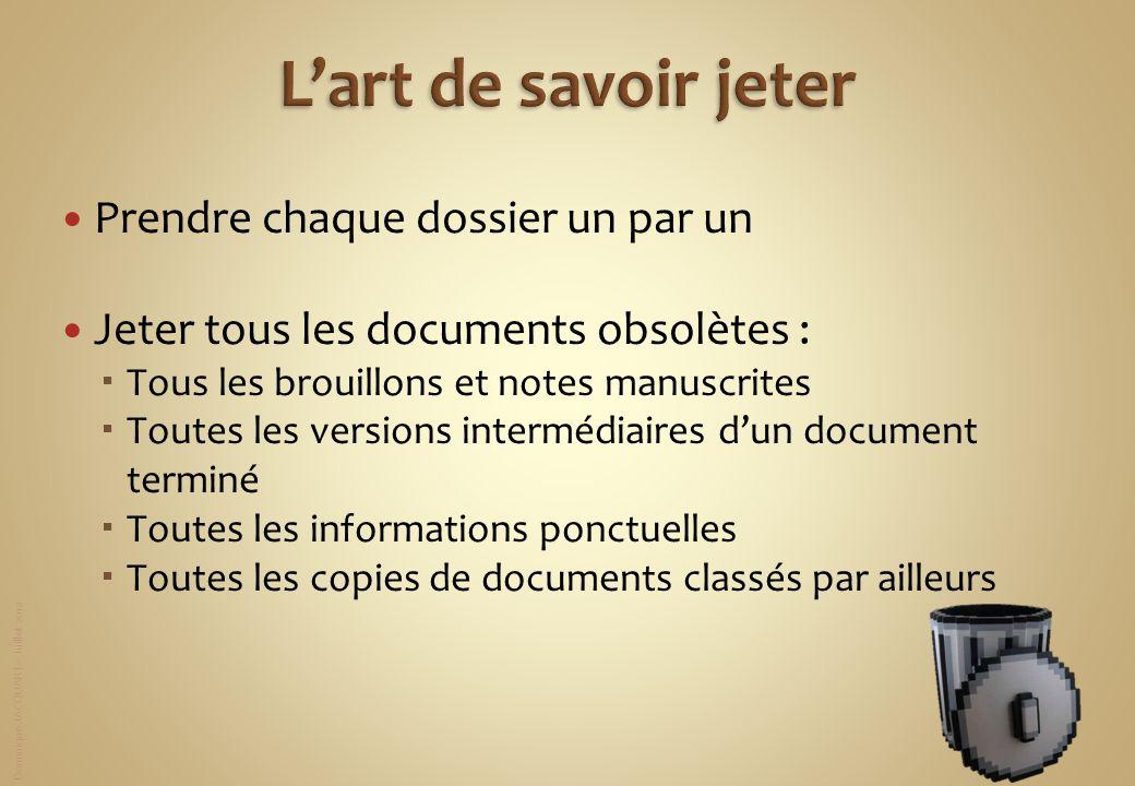 Dominique JACQUART – Juillet 2012 Prendre chaque dossier un par un Jeter tous les documents obsolètes : Tous les brouillons et notes manuscrites Toute