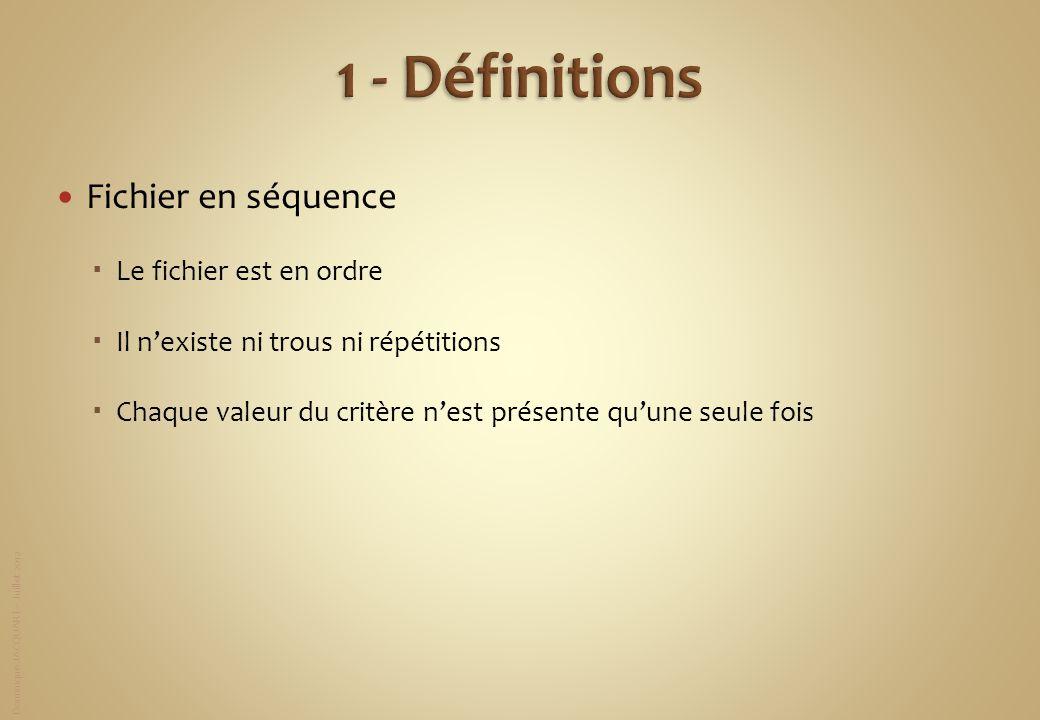 Dominique JACQUART – Juillet 2012 Fichier en séquence Le fichier est en ordre Il nexiste ni trous ni répétitions Chaque valeur du critère nest présent