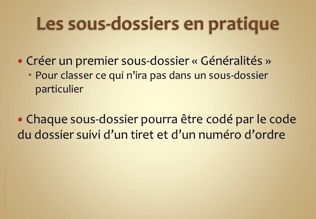 Dominique JACQUART – Juillet 2012 Créer un premier sous-dossier « Généralités » Pour classer ce qui nira pas dans un sous-dossier particulier Chaque s