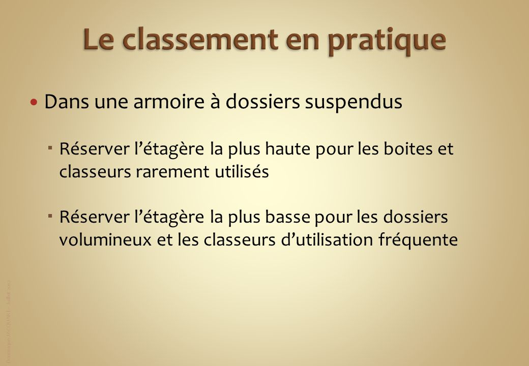 Dominique JACQUART – Juillet 2012 Dans une armoire à dossiers suspendus Réserver létagère la plus haute pour les boites et classeurs rarement utilisés
