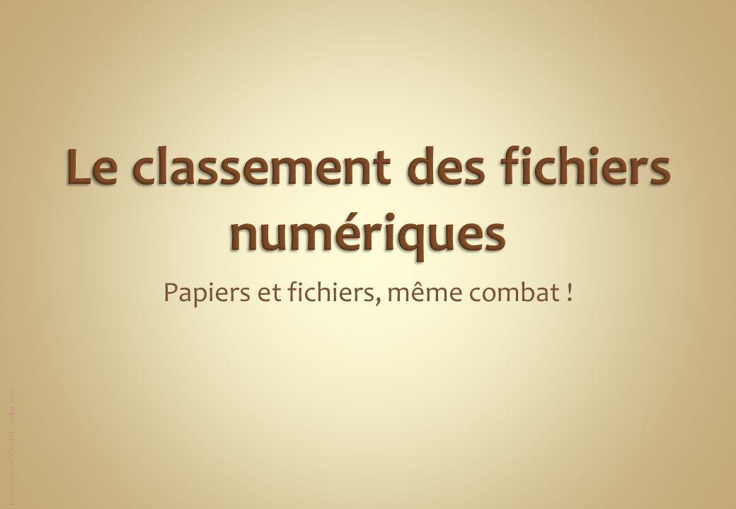 Dominique JACQUART – Juillet 2012 Papiers et fichiers, même combat !