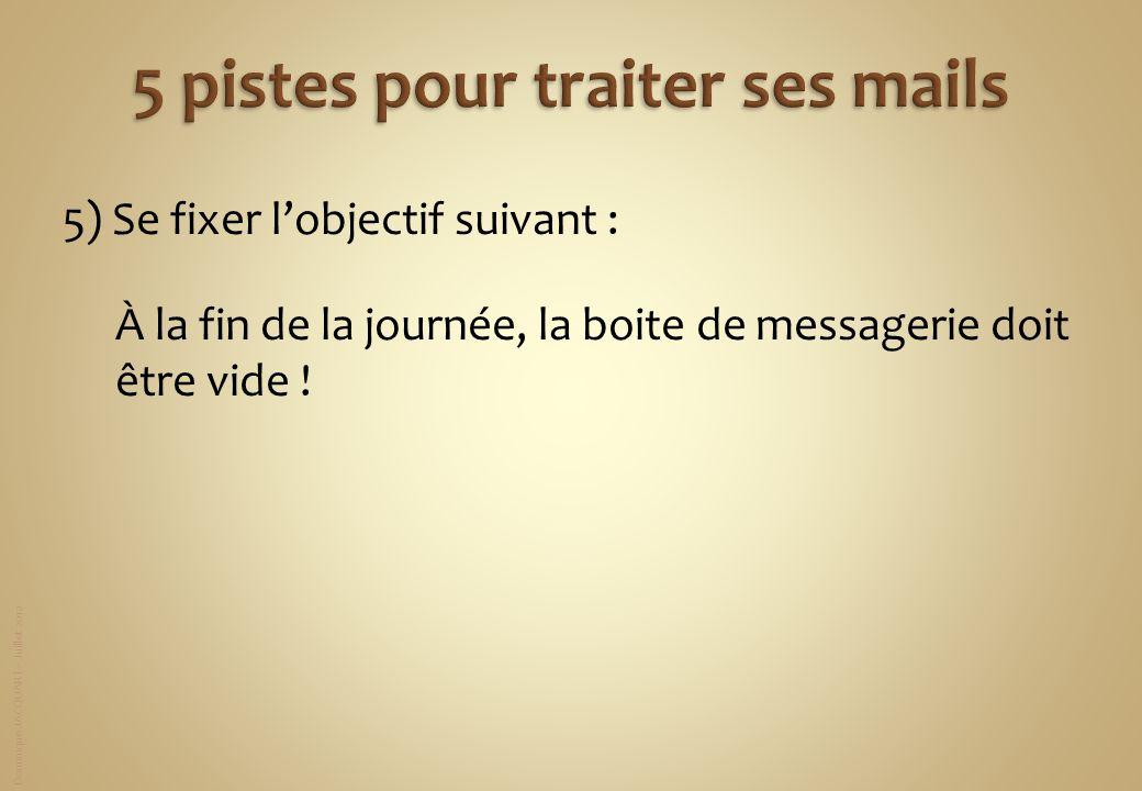 Dominique JACQUART – Juillet 2012 5) Se fixer lobjectif suivant : À la fin de la journée, la boite de messagerie doit être vide !