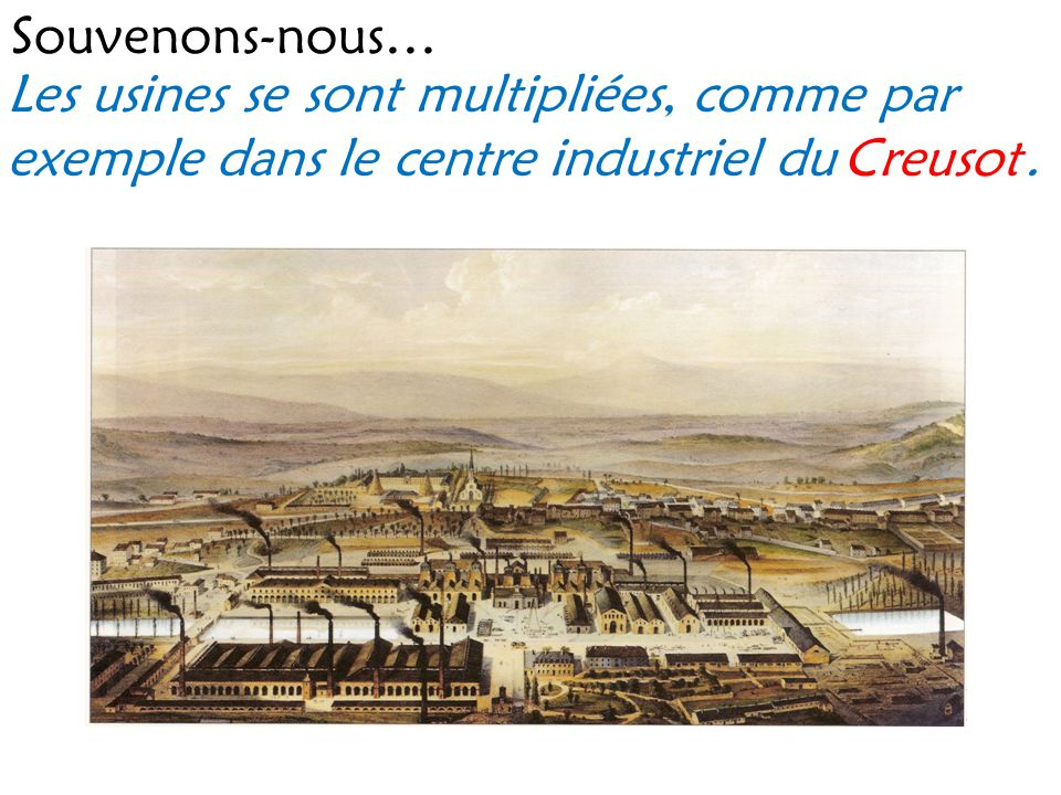 Souvenons-nous… Les usines se sont multipliées, comme par exemple dans le centre industriel du. Creusot