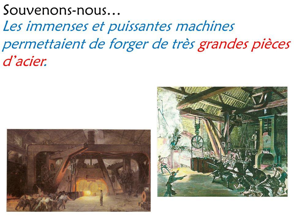 Souvenons-nous… Les immenses et puissantes machines permettaient de forger de très grandes pièces dacier.