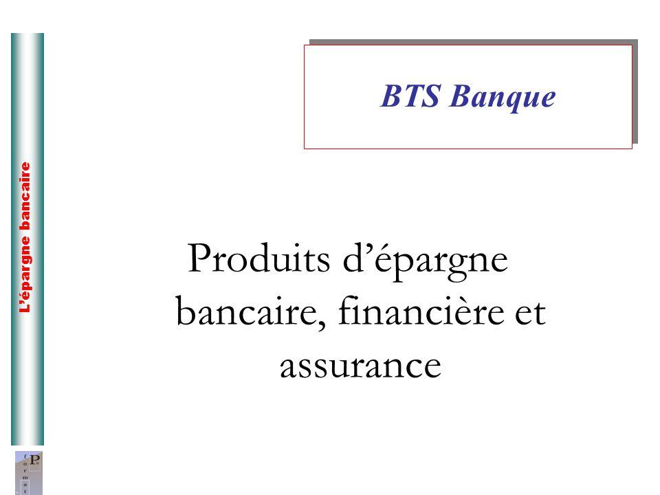 Produits dépargne bancaire, financière et assurance BTS Banque Lépargne bancaire