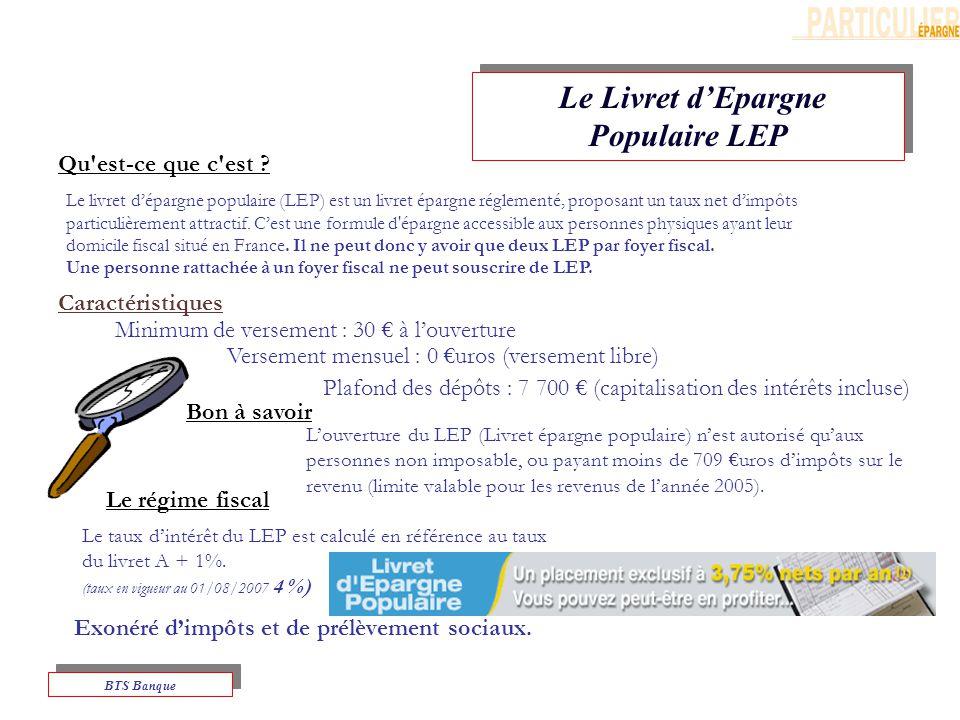 Le Livret dEpargne Populaire LEP BTS Banque Le régime fiscal Bon à savoir Le livret dépargne populaire (LEP) est un livret épargne réglementé, proposant un taux net dimpôts particulièrement attractif.