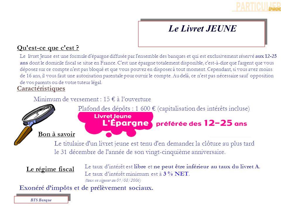 Le Livret JEUNE BTS Banque Le régime fiscal Exonéré dimpôts et de prélèvement sociaux.