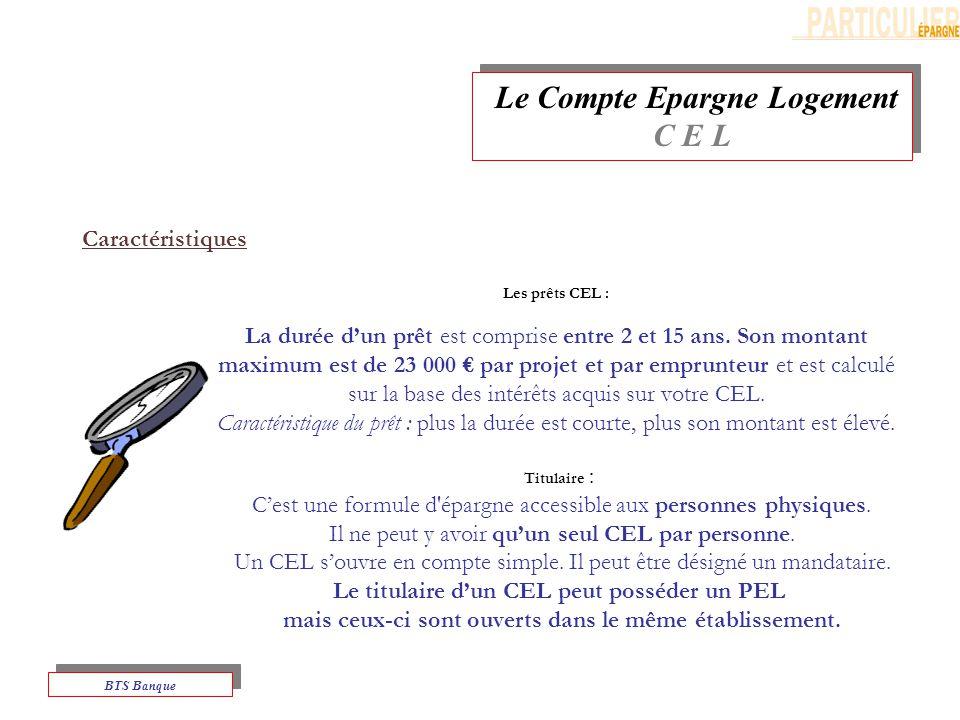 Le Compte Epargne Logement C E L Le Compte Epargne Logement C E L BTS Banque Les prêts CEL : La durée dun prêt est comprise entre 2 et 15 ans.