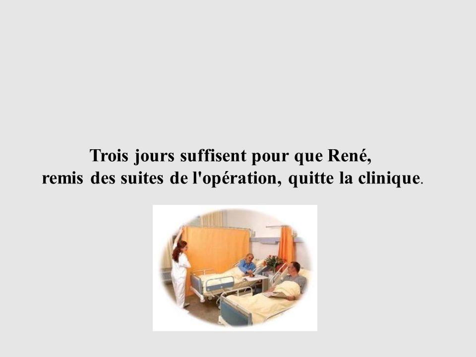 Trois jours suffisent pour que René, remis des suites de l'opération, quitte la clinique.