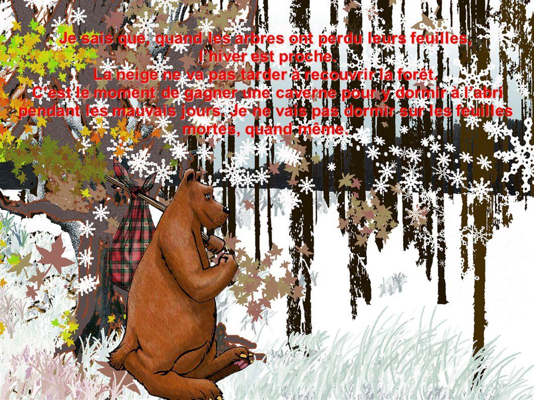 Je sais que, quand les arbres ont perdu leurs feuilles, lhiver est proche. lhiver est proche. La neige ne va pas tarder à recouvrir la forêt. Cest le