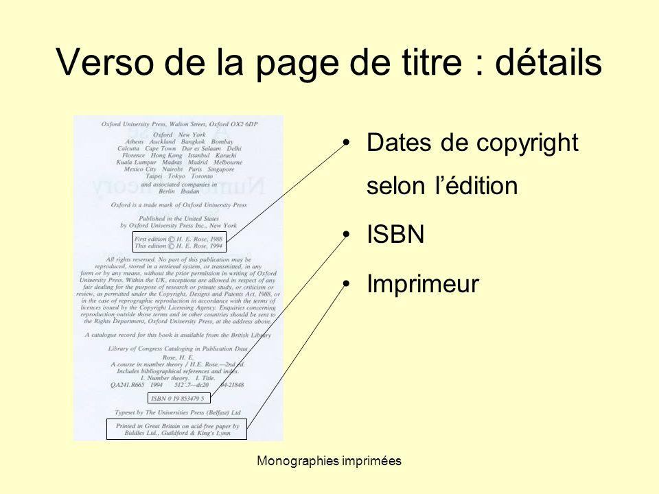 Monographies imprimées Verso de la page de titre : détails Dates de copyright selon lédition ISBN Imprimeur