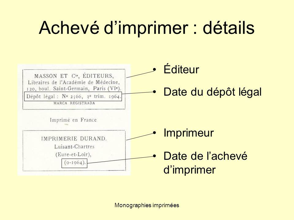 Monographies imprimées Achevé dimprimer : détails Éditeur Date du dépôt légal Imprimeur Date de lachevé dimprimer