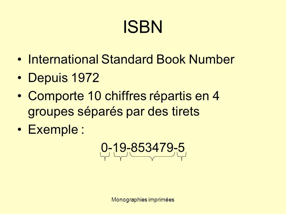 Monographies imprimées ISBN International Standard Book Number Depuis 1972 Comporte 10 chiffres répartis en 4 groupes séparés par des tirets Exemple :