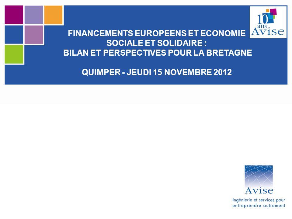 FINANCEMENTS EUROPEENS ET ECONOMIE SOCIALE ET SOLIDAIRE : BILAN ET PERSPECTIVES POUR LA BRETAGNE QUIMPER - JEUDI 15 NOVEMBRE 2012