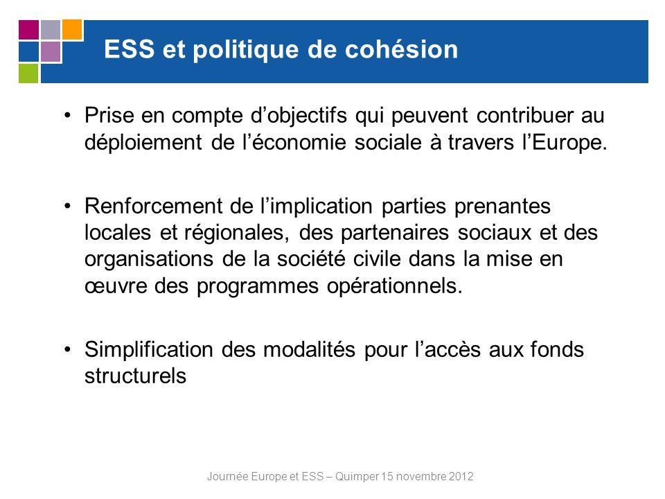 ESS et politique de cohésion Prise en compte dobjectifs qui peuvent contribuer au déploiement de léconomie sociale à travers lEurope. Renforcement de