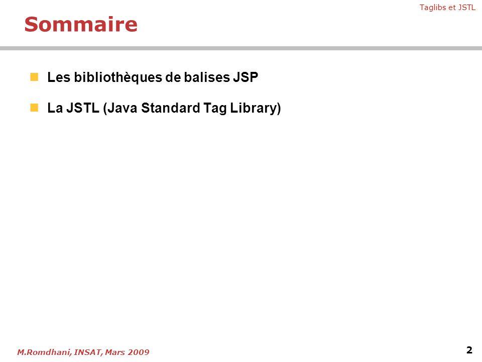 Taglibs et JSTL 2 M.Romdhani, INSAT, Mars 2009 Sommaire Les bibliothèques de balises JSP La JSTL (Java Standard Tag Library)